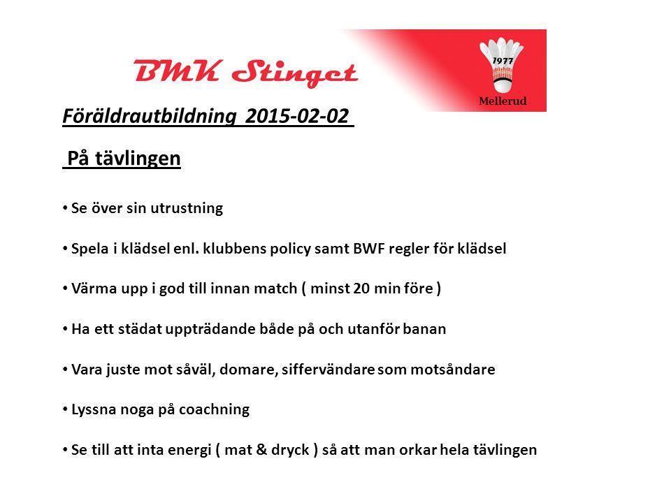 Föräldrautbildning 2015-02-02 På tävlingen Se över sin utrustning Spela i klädsel enl.
