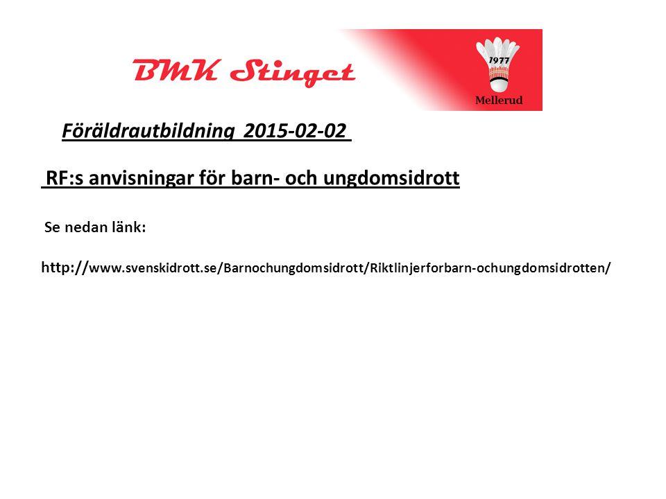 Föräldrautbildning 2015-02-02 RF:s anvisningar för barn- och ungdomsidrott Se nedan länk: http:// www.svenskidrott.se/Barnochungdomsidrott/Riktlinjerforbarn-ochungdomsidrotten/