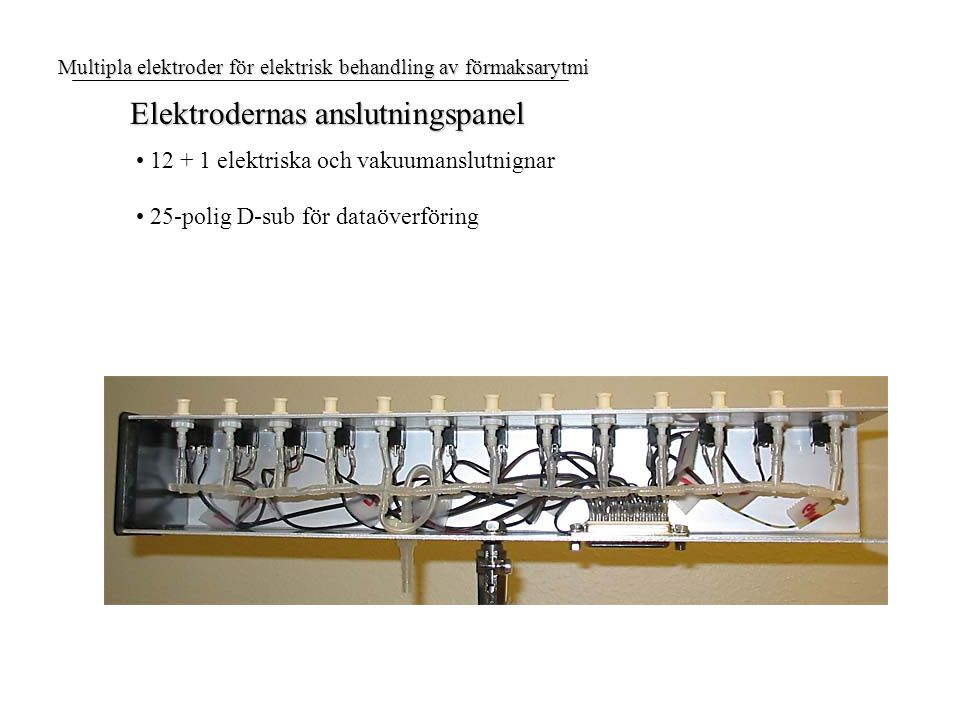 Elektrodernas anslutningspanel 12 + 1 elektriska och vakuumanslutnignar 25-polig D-sub för dataöverföring Multipla elektroder för elektrisk behandling