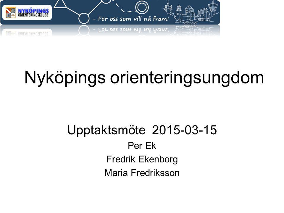 Nyköpings orienteringsungdom Upptaktsmöte 2015-03-15 Per Ek Fredrik Ekenborg Maria Fredriksson