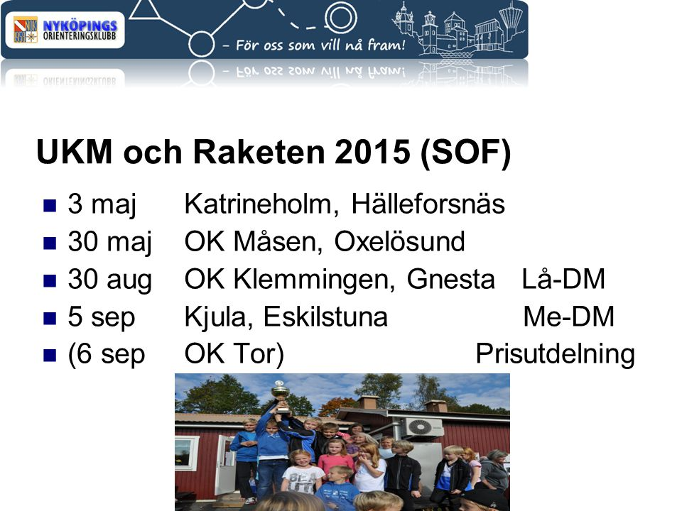UKM och Raketen 2015 (SOF) 3 majKatrineholm, Hälleforsnäs 30 majOK Måsen, Oxelösund 30 augOK Klemmingen, Gnesta Lå-DM 5 sepKjula, Eskilstuna Me-DM (6