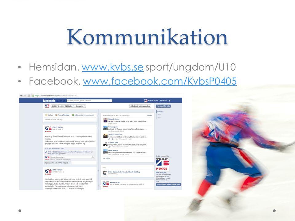 Kommunikation Hemsidan. www.kvbs.se sport/ungdom/U10www.kvbs.se Facebook. www.facebook.com/KvbsP0405www.facebook.com/KvbsP0405