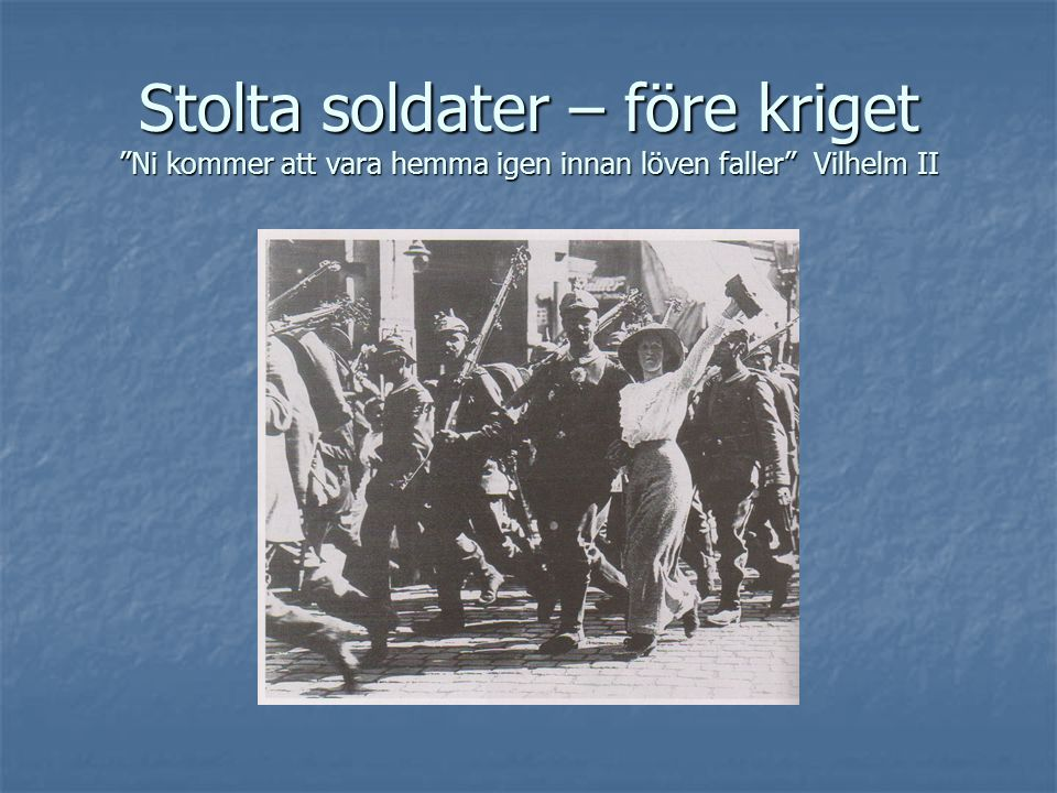 Stolta soldater – före kriget Ni kommer att vara hemma igen innan löven faller Vilhelm II