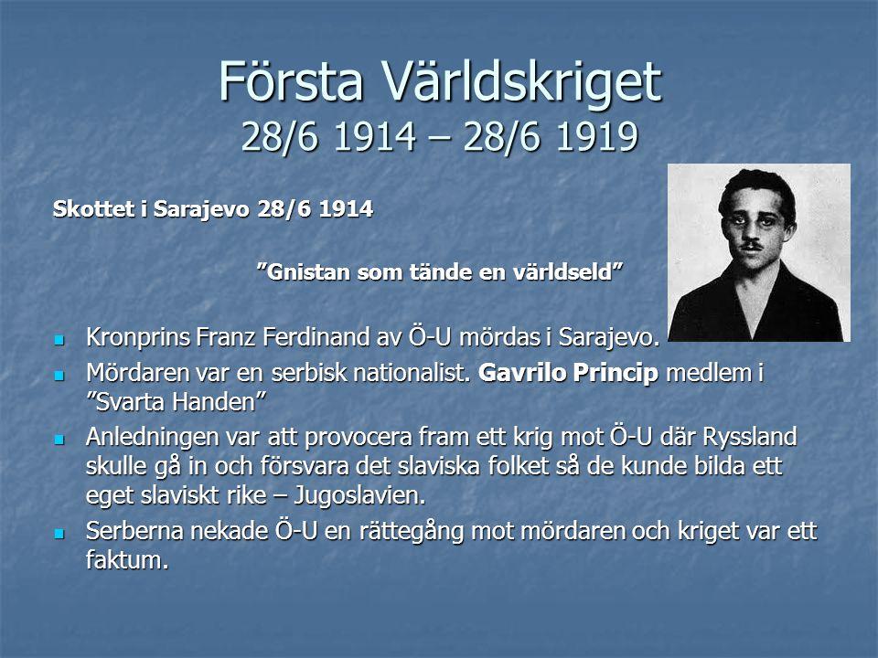 Första Världskriget 28/6 1914 – 28/6 1919 Skottet i Sarajevo 28/6 1914 Gnistan som tände en världseld Kronprins Franz Ferdinand av Ö-U mördas i Sarajevo.