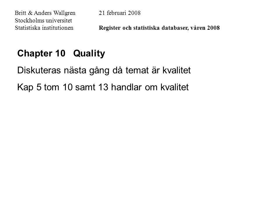 Chapter 10 Quality Diskuteras nästa gång då temat är kvalitet Kap 5 tom 10 samt 13 handlar om kvalitet Britt & Anders Wallgren21 februari 2008 Stockho