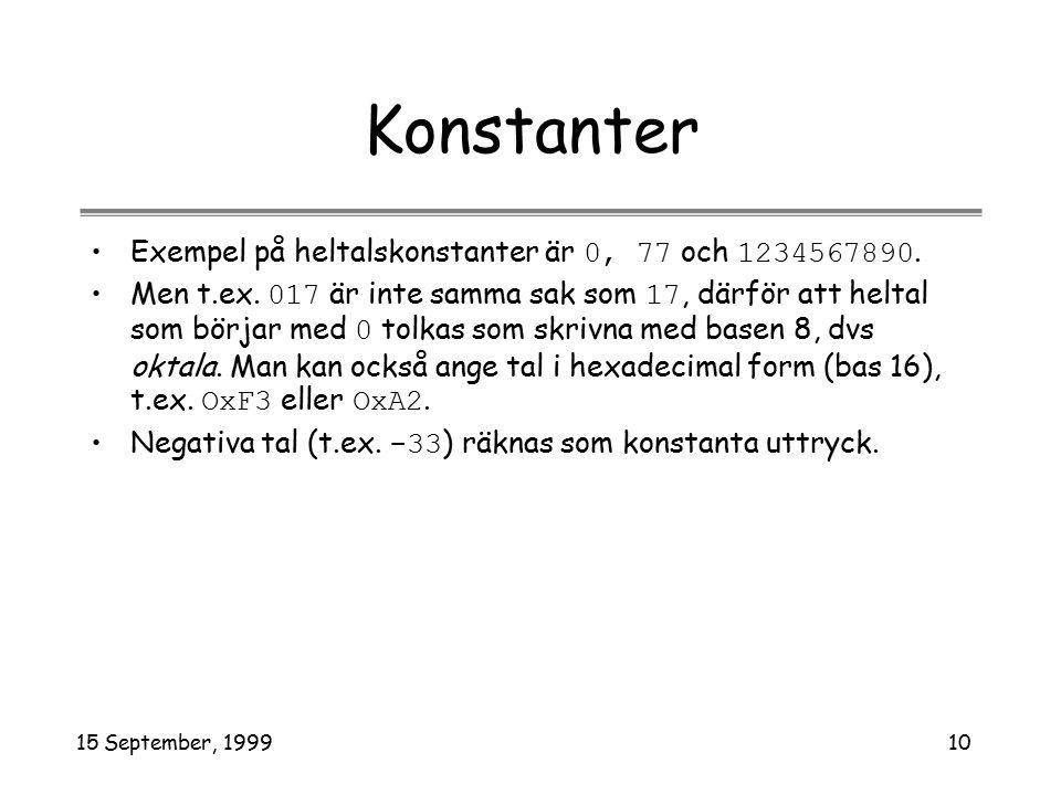 15 September, 199910 Konstanter Exempel på heltalskonstanter är 0, 77 och 1234567890. Men t.ex. 017 är inte samma sak som 17, därför att heltal som bö