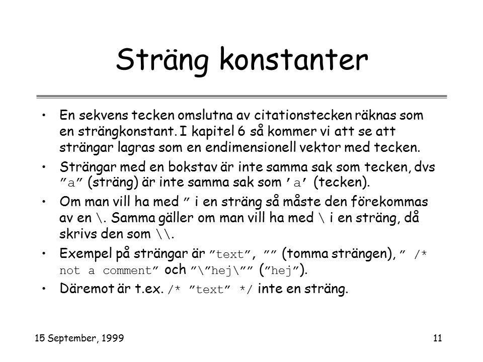 15 September, 199911 Sträng konstanter En sekvens tecken omslutna av citationstecken räknas som en strängkonstant.