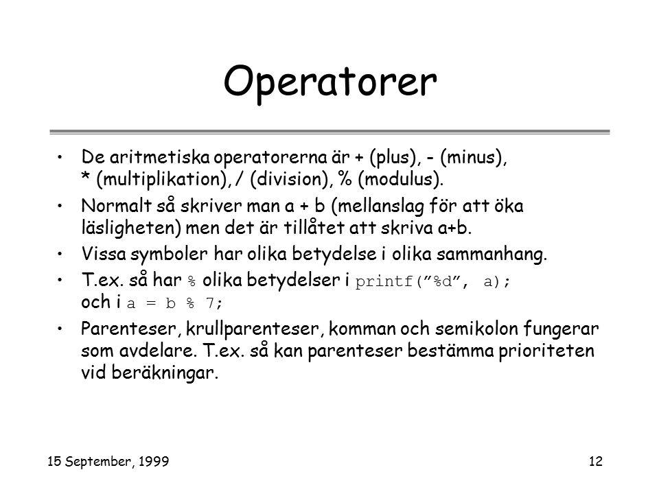 15 September, 199912 Operatorer De aritmetiska operatorerna är + (plus), - (minus), * (multiplikation), / (division), % (modulus).