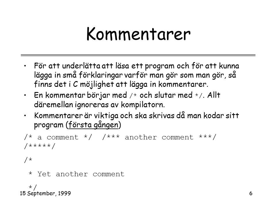 15 September, 19996 Kommentarer För att underlätta att läsa ett program och för att kunna lägga in små förklaringar varför man gör som man gör, så finns det i C möjlighet att lägga in kommentarer.