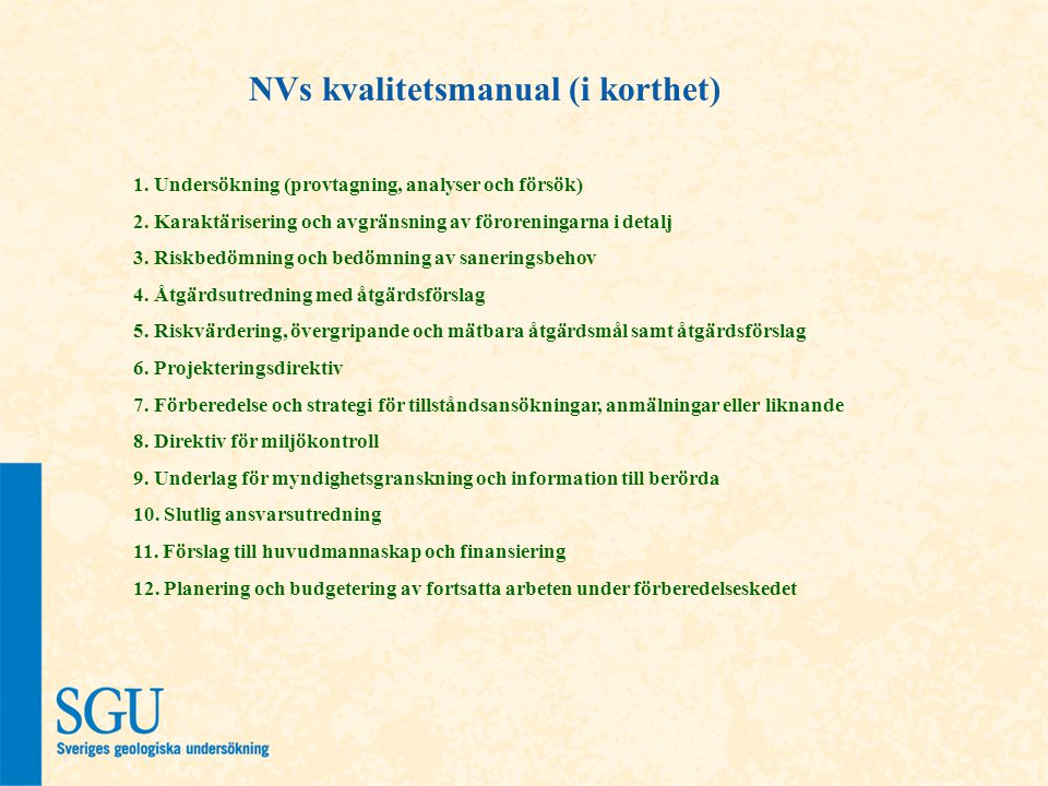 NVs kvalitetsmanual (i korthet) 1. Undersökning (provtagning, analyser och försök) 2. Karaktärisering och avgränsning av föroreningarna i detalj 3. Ri