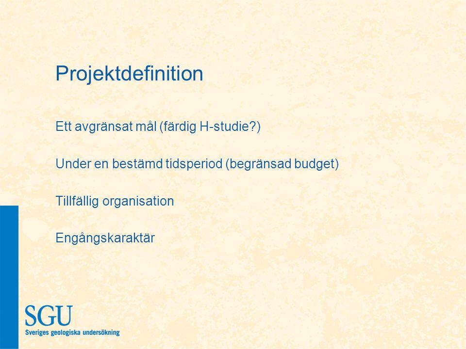 Projektdefinition Ett avgränsat mål (färdig H-studie?) Under en bestämd tidsperiod (begränsad budget) Tillfällig organisation Engångskaraktär