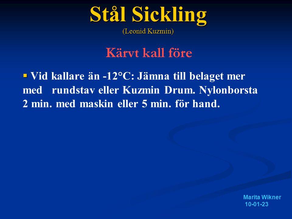 Stål Sickling (Leonid Kuzmin) Stål Sickling (Leonid Kuzmin) Underhållssickling (>10 mil, torrt belag)   Rengör glidytorna med vallaväck   Sickla 2-3 drag med lämplig sickel   Stålborsta med lätt hand 4 min (alt.