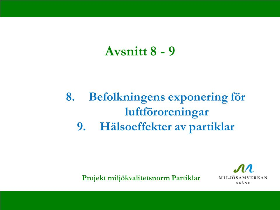 8.Befolkningens exponering för luftföroreningar 9.Hälsoeffekter av partiklar Avsnitt 8 - 9 Projekt miljökvalitetsnorm Partiklar