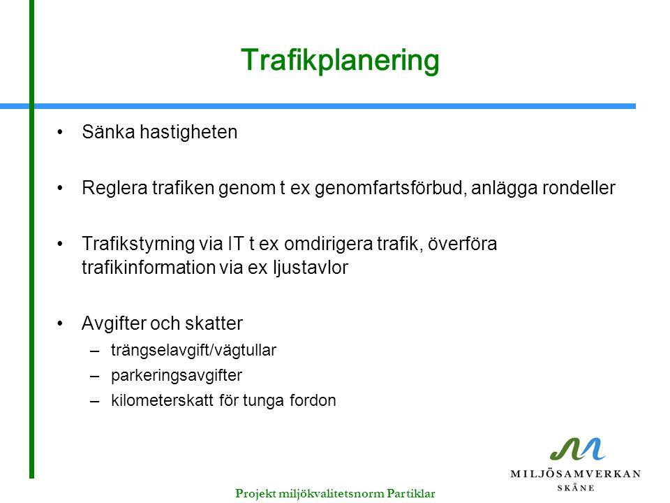Trafikplanering Sänka hastigheten Reglera trafiken genom t ex genomfartsförbud, anlägga rondeller Trafikstyrning via IT t ex omdirigera trafik, överfö