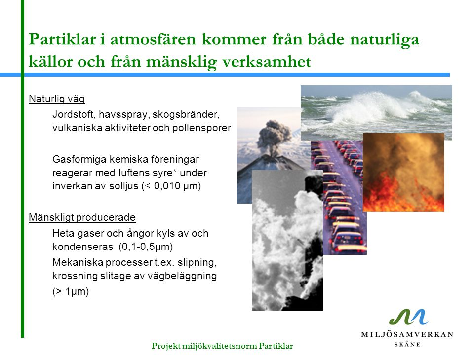 Partiklar i atmosfären kommer från både naturliga källor och från mänsklig verksamhet Naturlig väg Jordstoft, havsspray, skogsbränder, vulkaniska akti
