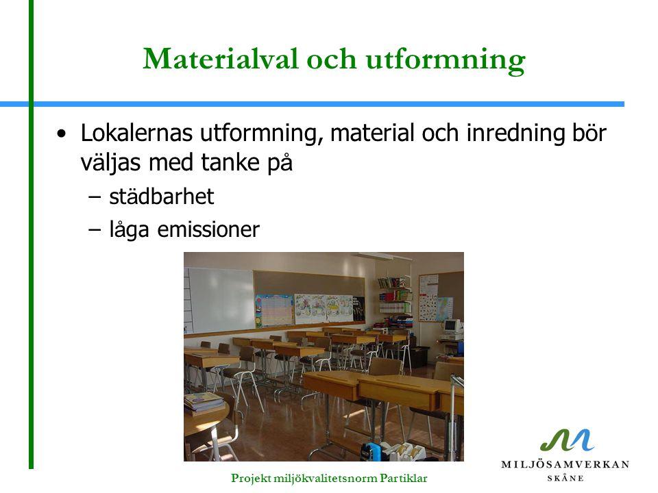 Materialval och utformning Lokalernas utformning, material och inredning b ö r v ä ljas med tanke p å –st ä dbarhet –l å ga emissioner Projekt miljökv