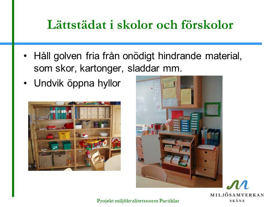 Lättstädat i skolor och förskolor Håll golven fria från onödigt hindrande material, som skor, kartonger, sladdar mm. Undvik öppna hyllor Projekt miljö
