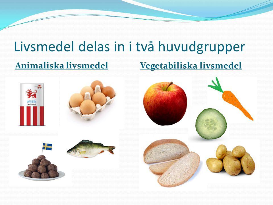 Livsmedel delas in i två huvudgrupper Animaliska livsmedel Vegetabiliska livsmedel