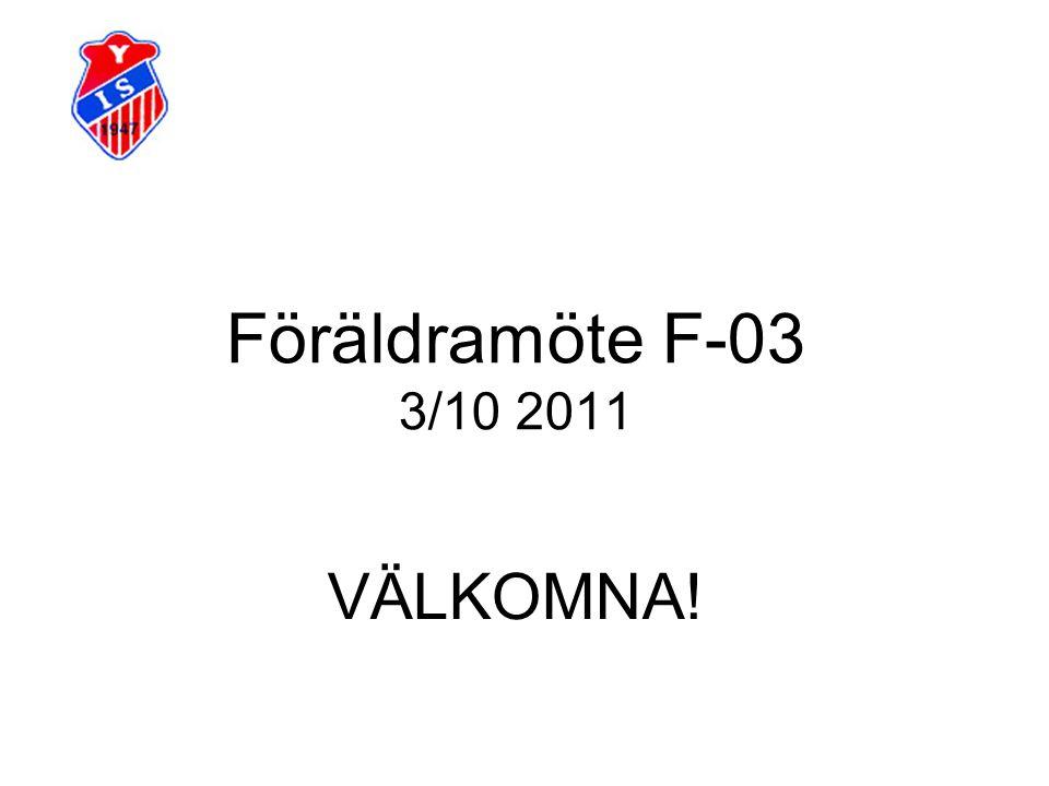 Föräldramöte F-03 3/10 2011 VÄLKOMNA!