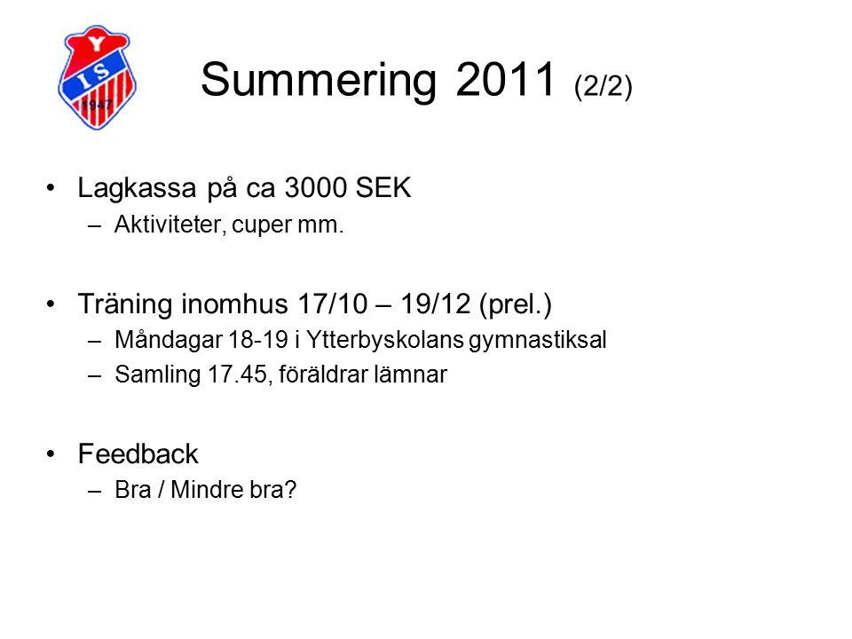 Summering 2011 (2/2) Lagkassa på ca 3000 SEK –Aktiviteter, cuper mm.