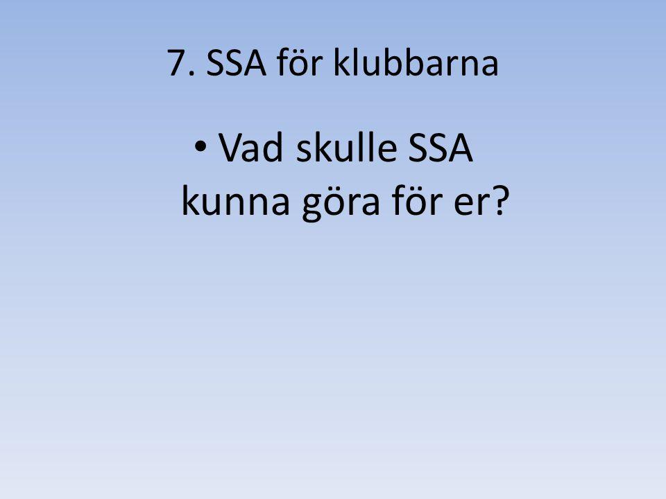 Vad skulle SSA kunna göra för er 7. SSA för klubbarna