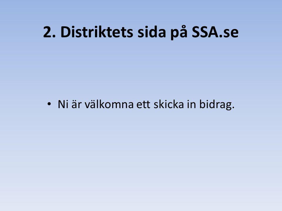 Ni är välkomna ett skicka in bidrag. 2. Distriktets sida på SSA.se