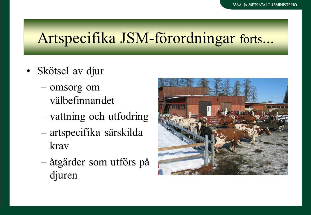 Artspecifika JSM-förordningar forts... Skötsel av djur –omsorg om välbefinnandet –vattning och utfodring –artspecifika särskilda krav –åtgärder som ut