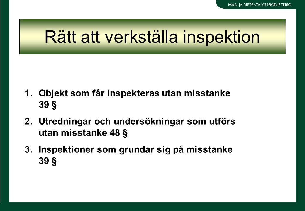 Rätt att verkställa inspektion 1.Objekt som får inspekteras utan misstanke 39 § 2.Utredningar och undersökningar som utförs utan misstanke 48 § 3.Inspektioner som grundar sig på misstanke 39 §