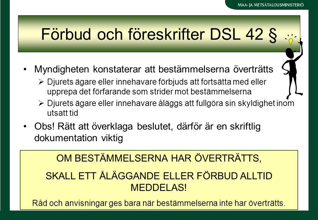 Förbud och föreskrifter DSL 42 § Myndigheten konstaterar att bestämmelserna överträtts  Djurets ägare eller innehavare förbjuds att fortsätta med ell