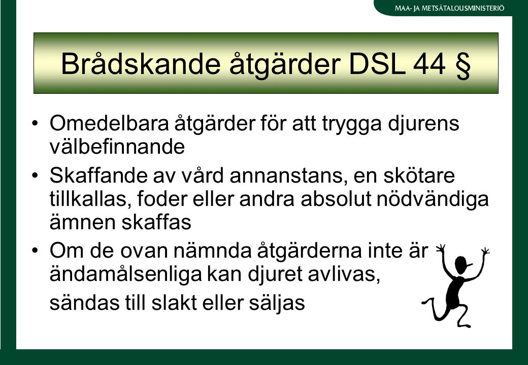 Brådskande åtgärder DSL 44 § Omedelbara åtgärder för att trygga djurens välbefinnande Skaffande av vård annanstans, en skötare tillkallas, foder eller
