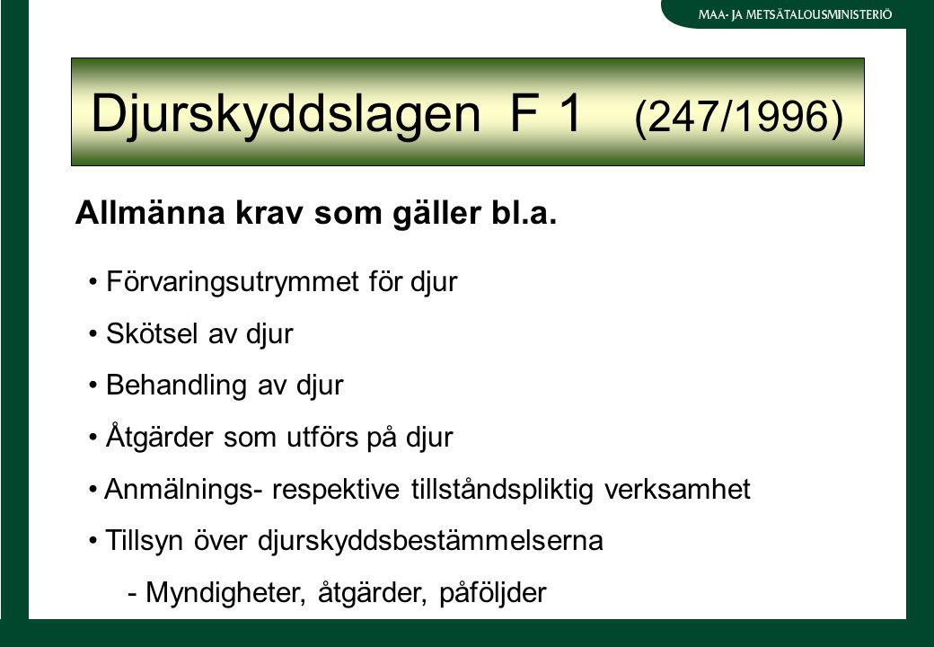 Djurskyddslagen F 1 (247/1996) Allmänna krav som gäller bl.a. Förvaringsutrymmet för djur Skötsel av djur Behandling av djur Åtgärder som utförs på dj