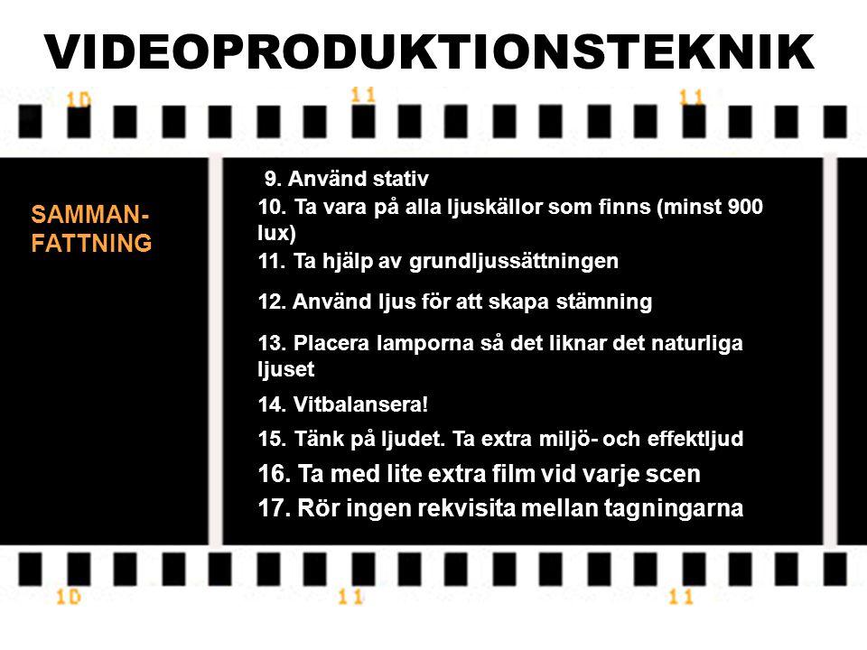 VIDEOPRODUKTIONSTEKNIK SAMMAN- FATTNING ATT TÄNKA PÅ NÄR MAN FILMAR 1. 180°-regeln 2. Variera kameravinklarna 3. Ta flera bildutsnitt av varje scen 4.