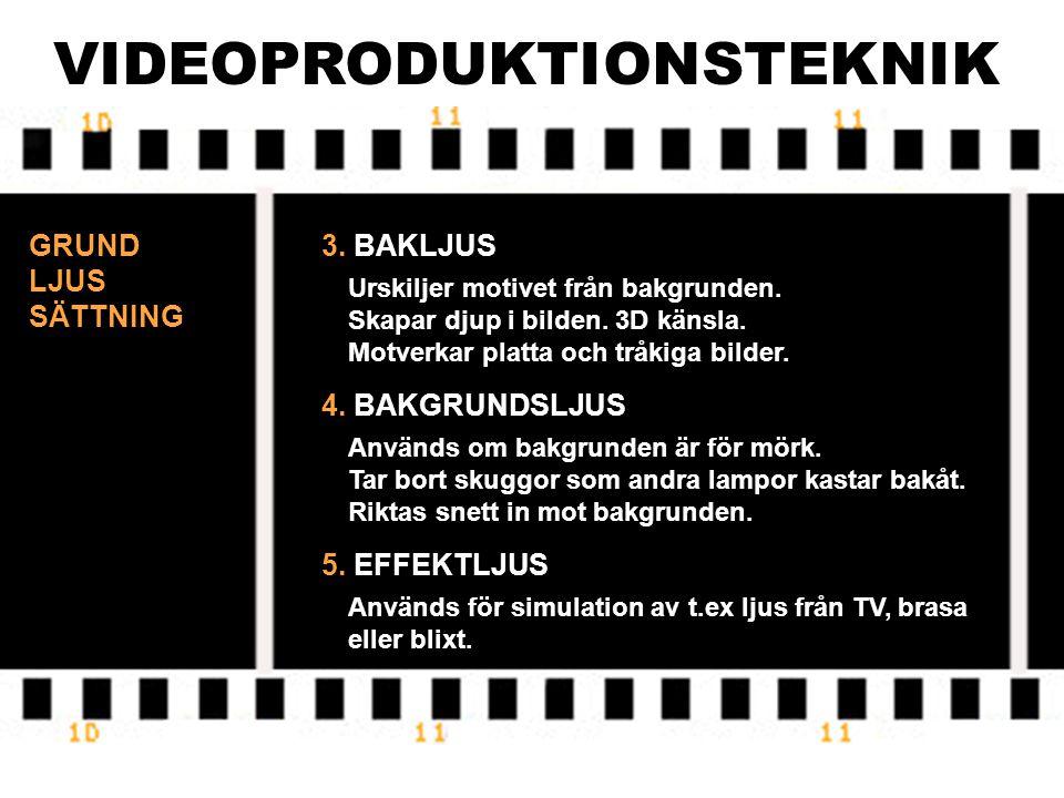VIDEOPRODUKTIONSTEKNIK GRUND LJUS SÄTTNING 3.BAKLJUS Urskiljer motivet från bakgrunden.