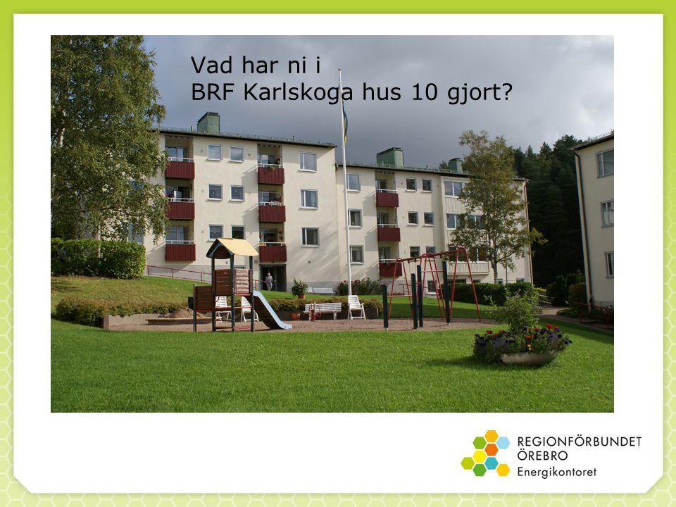 Vad har ni i BRF Karlskoga hus 10 gjort