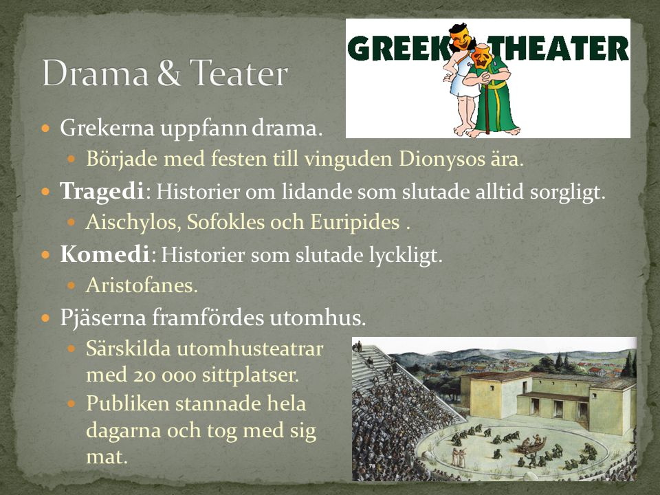 Grekerna uppfann drama. Började med festen till vinguden Dionysos ära. Tragedi: Historier om lidande som slutade alltid sorgligt. Aischylos, Sofokles