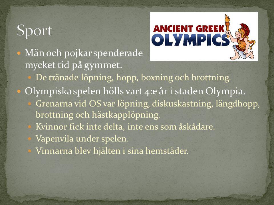 Män och pojkar spenderade mycket tid på gymmet. De tränade löpning, hopp, boxning och brottning. Olympiska spelen hölls vart 4:e år i staden Olympia.