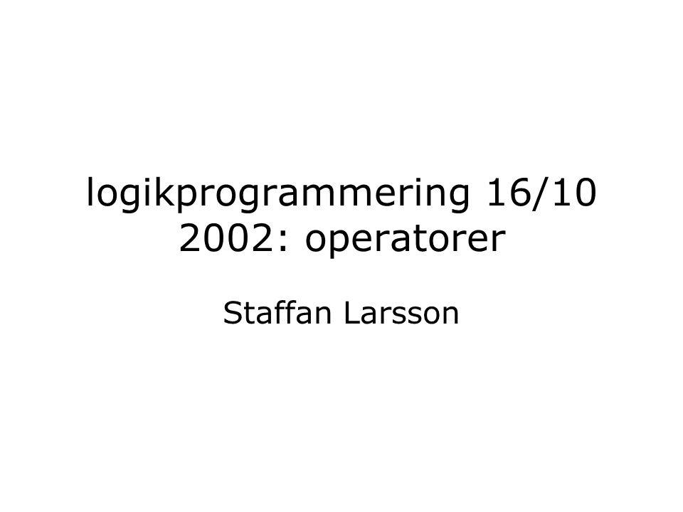 logikprogrammering 16/10 2002: operatorer Staffan Larsson