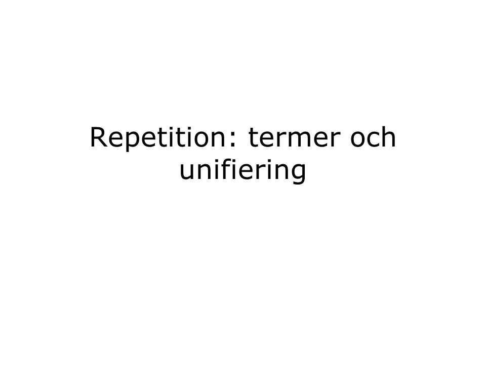 Repetition: termer och unifiering