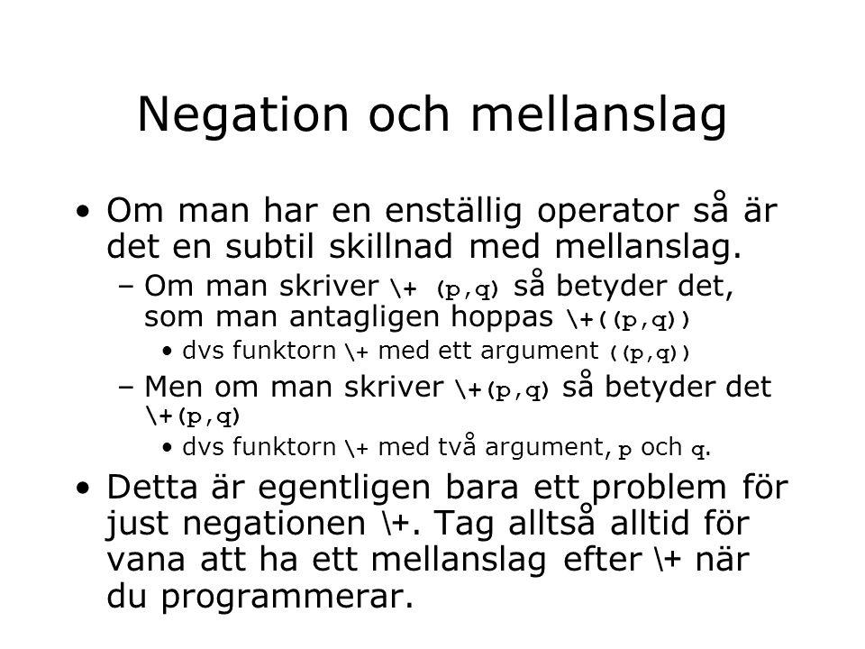 Negation och mellanslag Om man har en enställig operator så är det en subtil skillnad med mellanslag. –Om man skriver \+ (p,q) så betyder det, som man