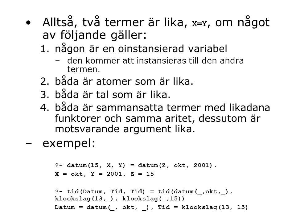 Alltså, två termer är lika, X=Y, om något av följande gäller: 1.någon är en oinstansierad variabel –den kommer att instansieras till den andra termen.