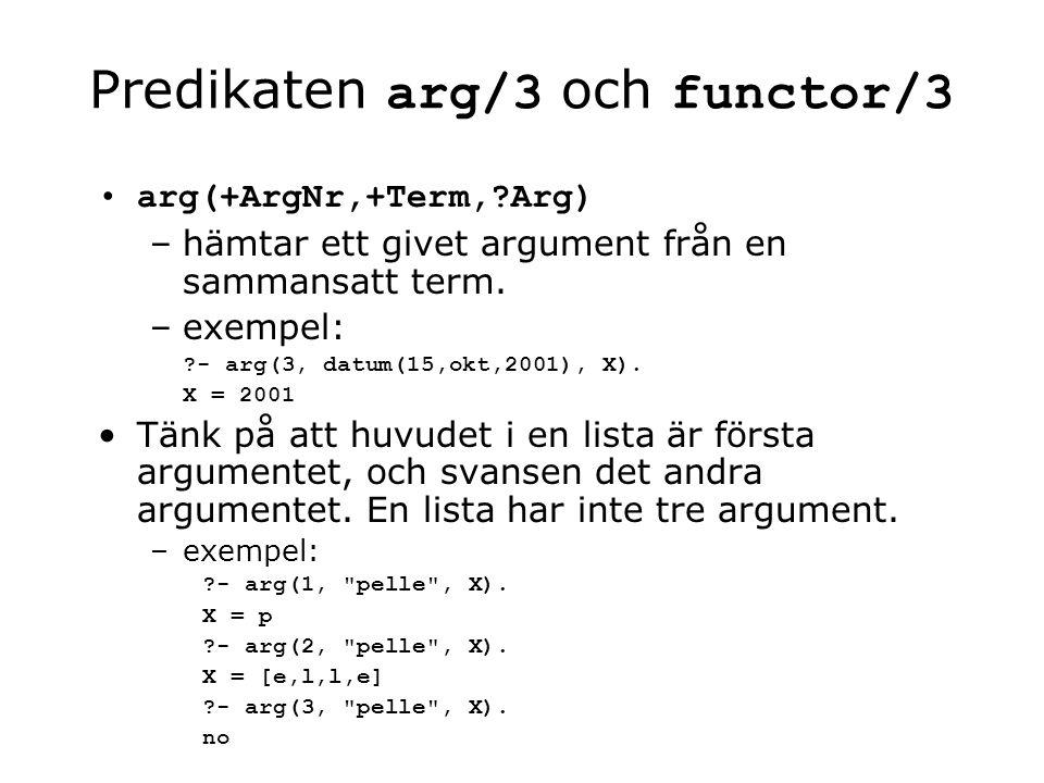 Predikaten arg/3 och functor/3 arg(+ArgNr,+Term, Arg) –hämtar ett givet argument från en sammansatt term.