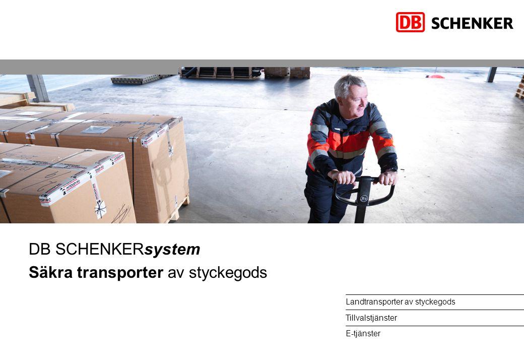 Landtransporter av styckegods Tillvalstjänster E-tjänster DB SCHENKERsystem Säkra transporter av styckegods