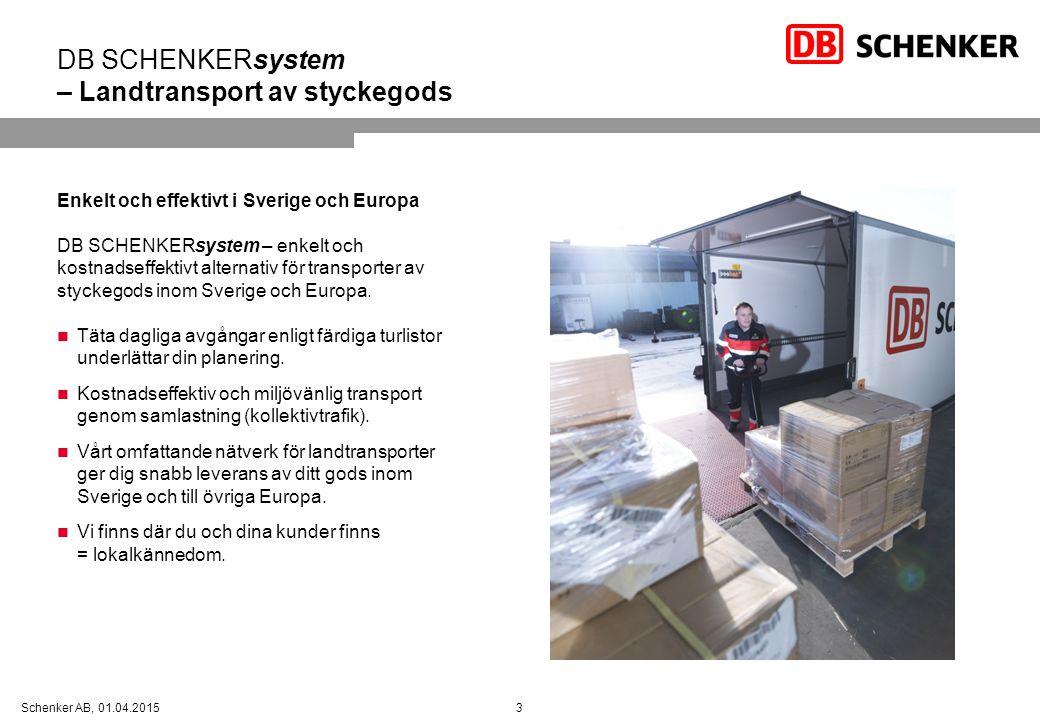 3Schenker AB, 01.04.2015 DB SCHENKERsystem – Landtransport av styckegods Enkelt och effektivt i Sverige och Europa DB SCHENKERsystem – enkelt och kost
