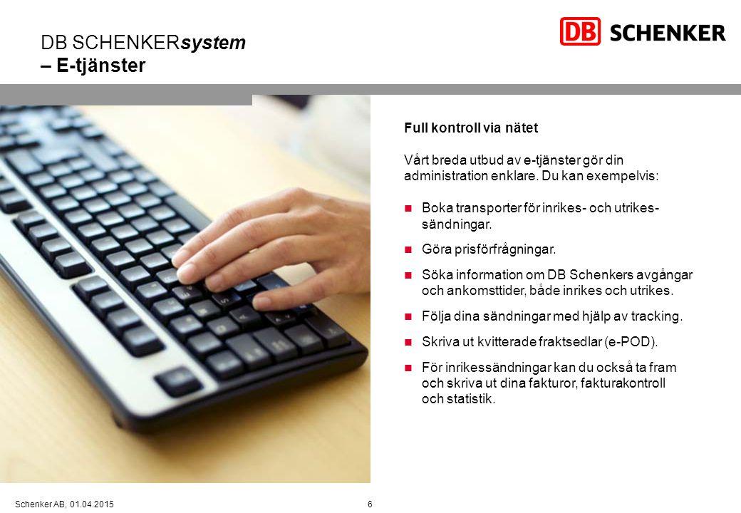 6Schenker AB, 01.04.2015 DB SCHENKERsystem – E-tjänster Full kontroll via nätet Vårt breda utbud av e-tjänster gör din administration enklare. Du kan