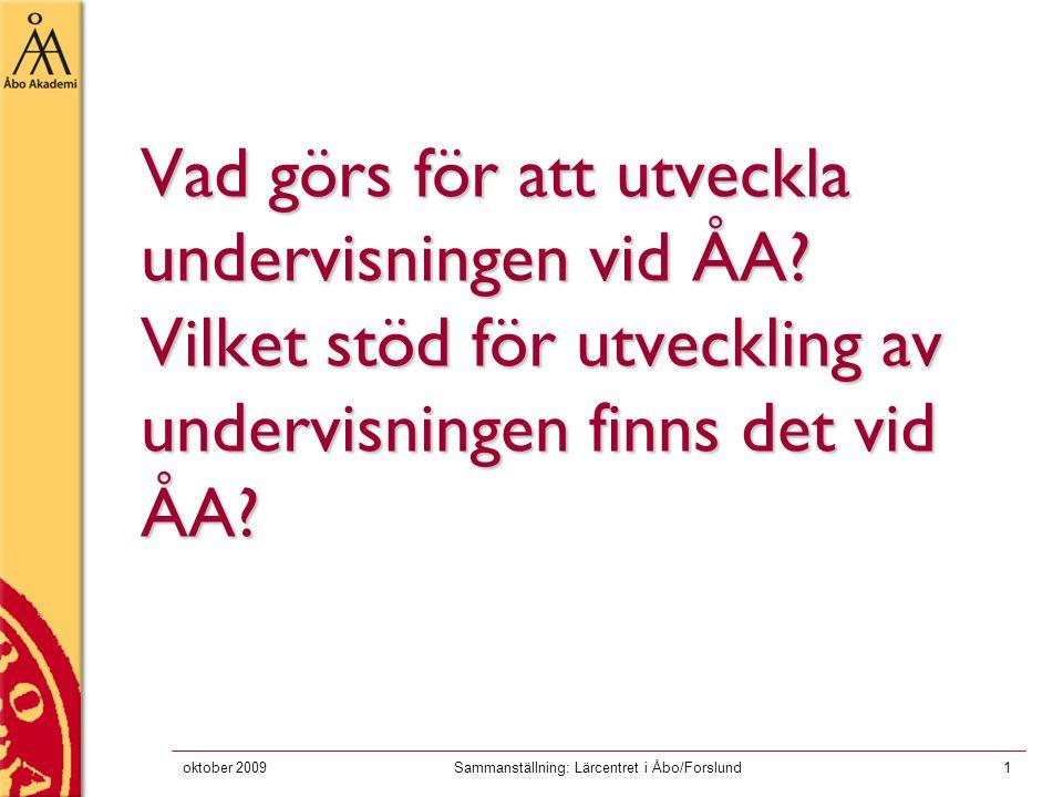 oktober 2009Sammanställning: Lärcentret i Åbo/Forslund1 Vad görs för att utveckla undervisningen vid ÅA.