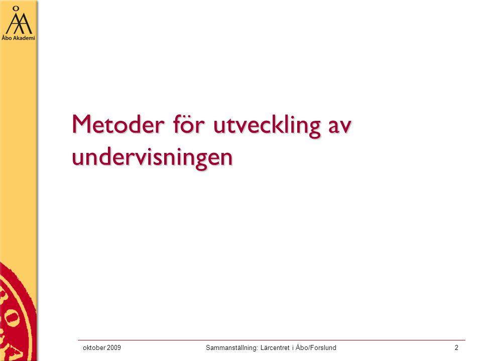 oktober 2009Sammanställning: Lärcentret i Åbo/Forslund2 Metoder för utveckling av undervisningen