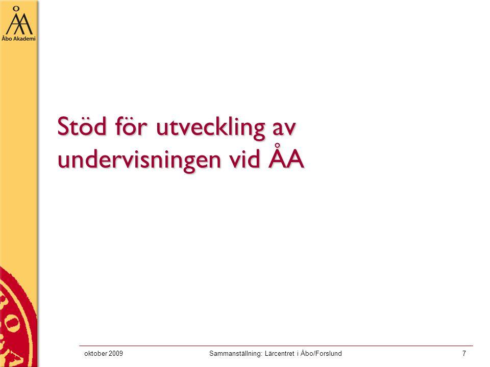 oktober 2009Sammanställning: Lärcentret i Åbo/Forslund7 Stöd för utveckling av undervisningen vid ÅA