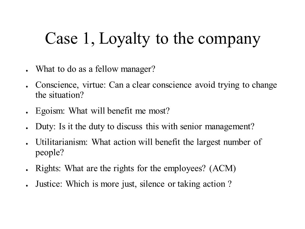 Case 1, Loyalty to the company ● What to do as a fellow manager.