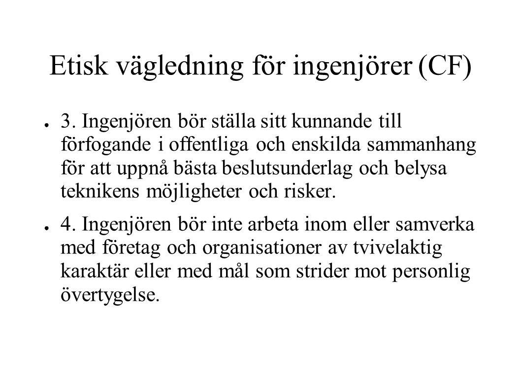Etisk vägledning för ingenjörer (CF) ● 3. Ingenjören bör ställa sitt kunnande till förfogande i offentliga och enskilda sammanhang för att uppnå bästa