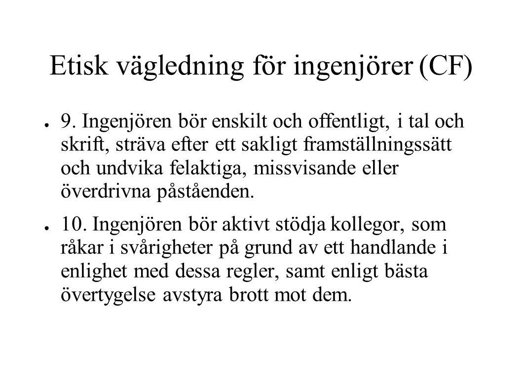 Etisk vägledning för ingenjörer (CF) ● 9. Ingenjören bör enskilt och offentligt, i tal och skrift, sträva efter ett sakligt framställningssätt och und